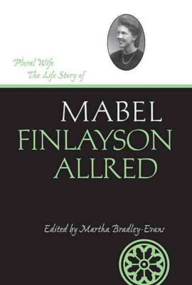 Image for Plural Wife -  The Life Story of Mabel Finlayson Allred