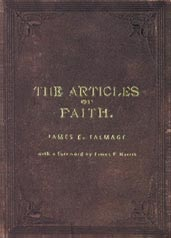 Image for THE ARTICLES OF FAITH - A Study of the Articles of Faith, Being a Consideration of the Principal Doctrines of the Church of Jesus Christ of Latter-Day Saints