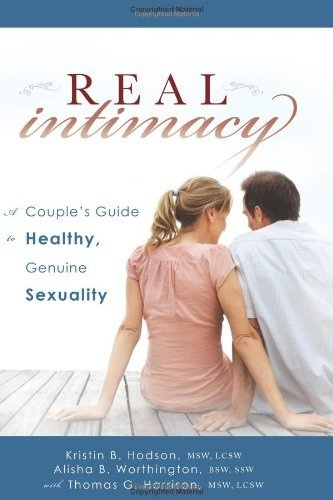 Image for Real Intimacy: A Couples' Guide to Healthy, Genuine Sexuality