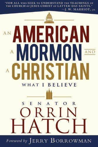 Image for An American, a Mormon, and a Christian: What I Believe by Senator Orrin G. Hatch