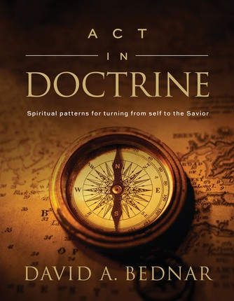 Image for Act in Doctrine - Spiritual Patterns for Turning from Self to the Savior