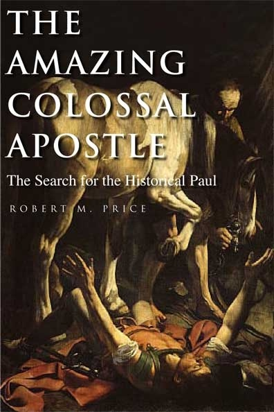 Image for The Amazing Colossal Apostle -  The Search For The Historical Paul