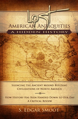 Image for Lost American Antiquities, A Hidden History -  Silencing the ancient mound building civilizations of north america. How history has been handed down to our day, a critical review.