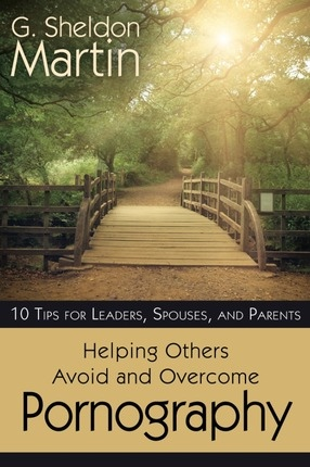 Image for Helping Others Avoid and Overcome Pornography -  10 Tips for Leaders, Spouses, And Parents
