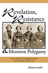 Image for Revelation, Resistance, and Mormon Polygamy -  The Introduction and Implementation of the Principle, 1830-1853