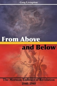 Image for From Above and Below - The Mormon Embrace of Revolution, 1840-1940