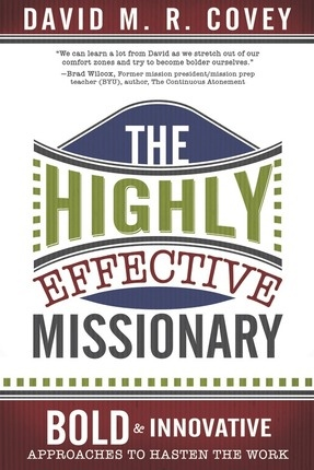 Image for The Highly Effective Missionary  Bold and Innovative Approaches to Hasten the Work