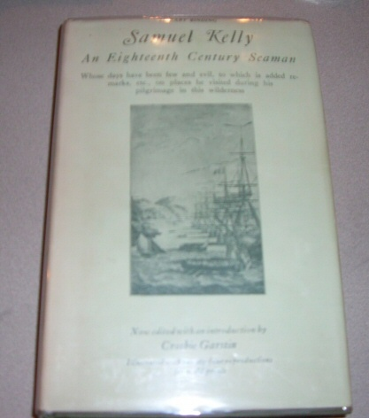 Image for Samuel Kelly -   An eighteenth century seaman, whose days have been few and evil, to which is added remarks, etc., on places he visited during his pilgrimage in this wilderness
