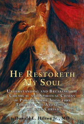 Image for He Restoreth My Soul - Understanding and Breaking the Chemical and Spiritual Chains of Pornography Addiction through the Atonement of Jesus Christ