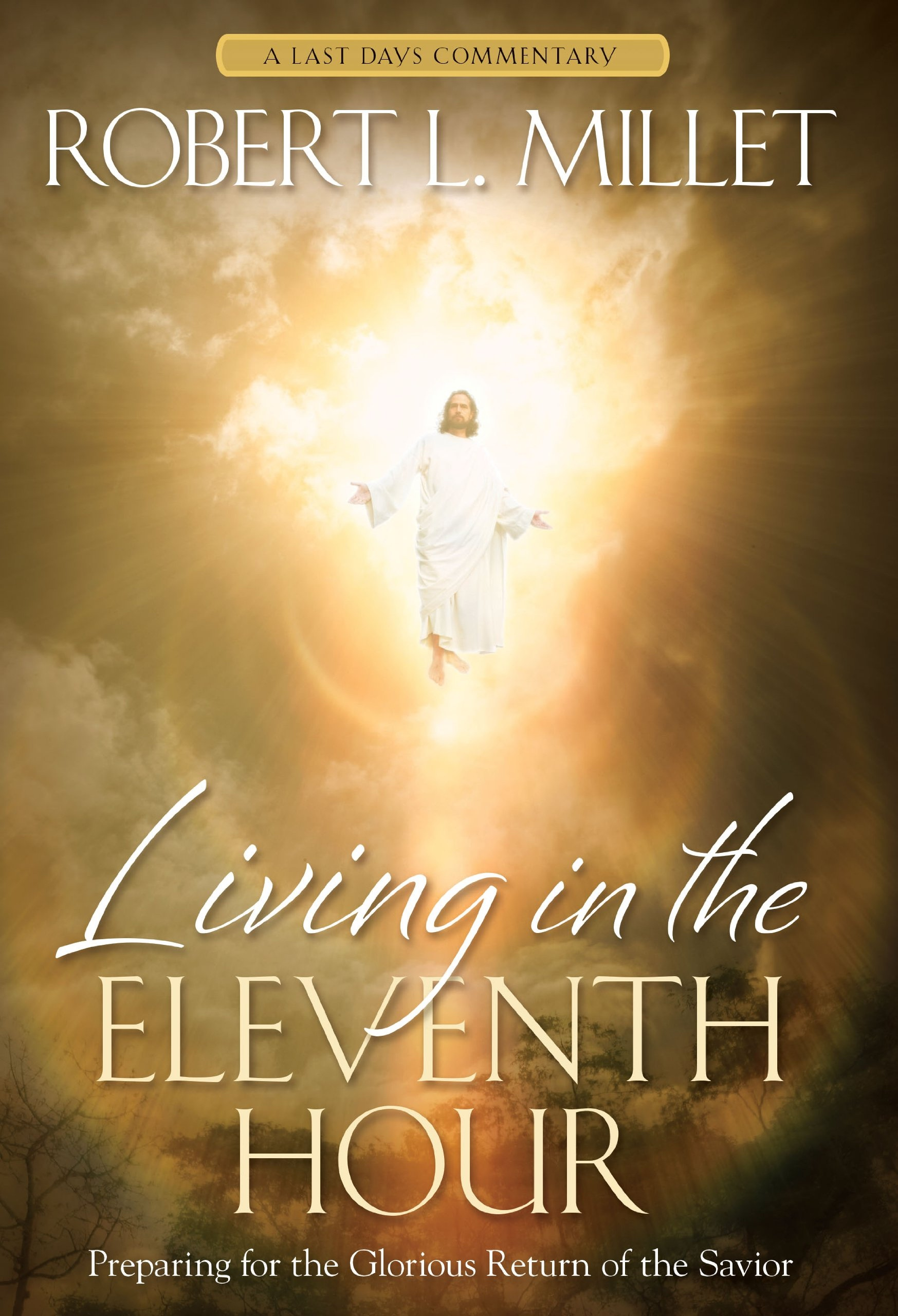 Image for Living in the Eleventh Hour; Preparing for the Glorious Return of the Savior