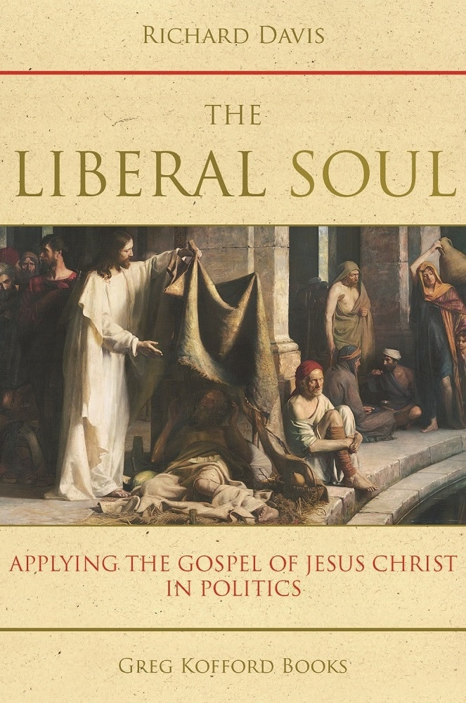 Image for The Liberal Soul;  Applying the Gospel of Jesus Christ in Politics