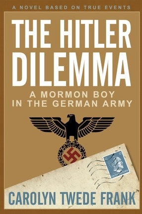Image for The Hitler Dilemma;  A Mormon Boy in the German Army