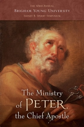 Image for The Ministry of Peter, the Chief Apostle, The 43rd Annual Brigham Young University Sidney B. Sperry Symposium