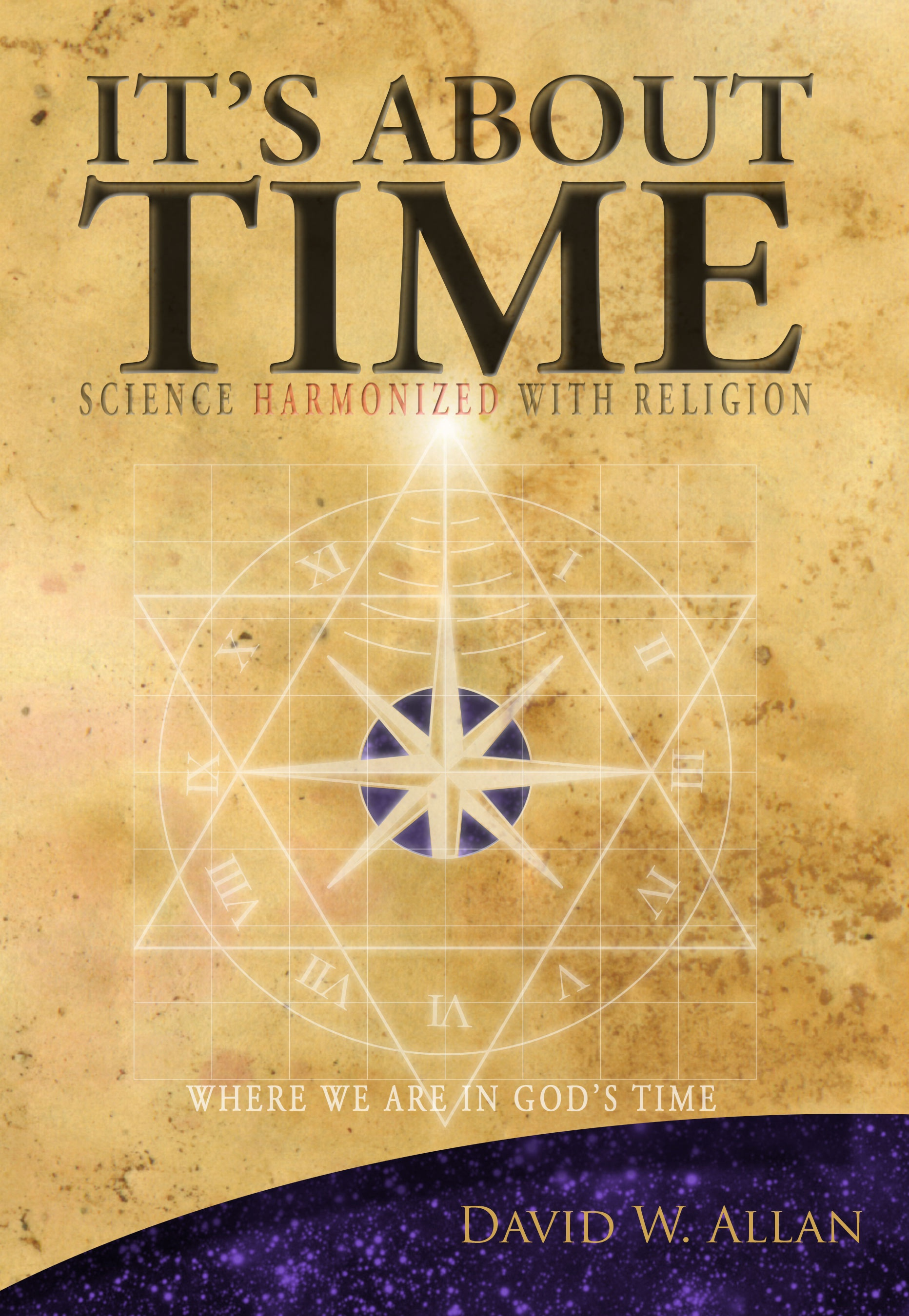 Image for It's About Time - Science Harmonized with Religion: Where we are in God's Time