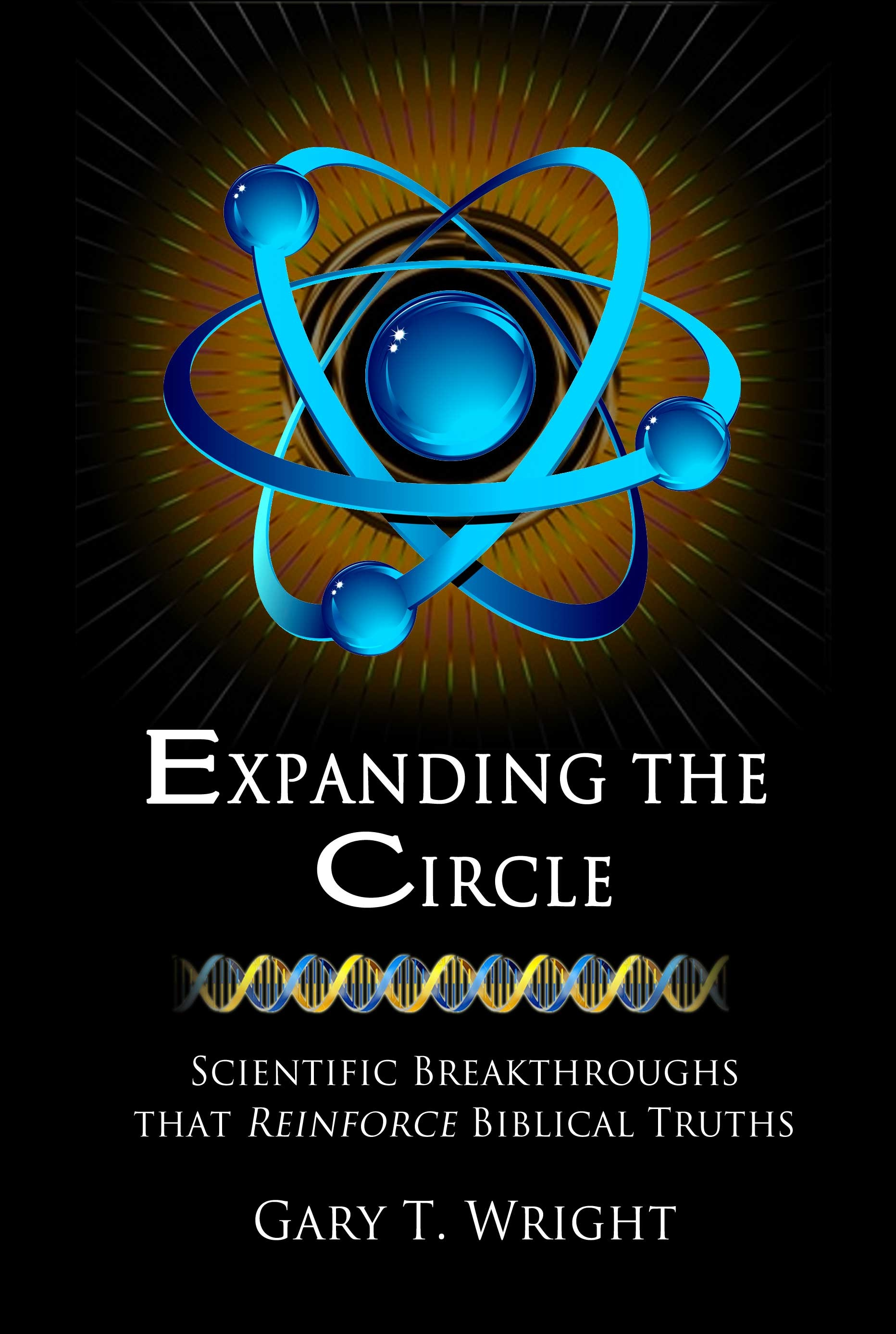 Image for Expanding the Circle; Scientific Breakthroughs Reinforce Biblical Truths