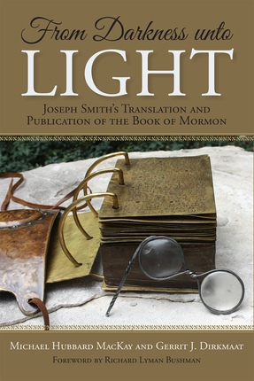 Image for From Darkness unto Light; Joseph Smith's Translation and Publication of the Book of Mormon