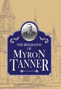 Image for Biography of Myron Tanner, Published by Authority of the Family