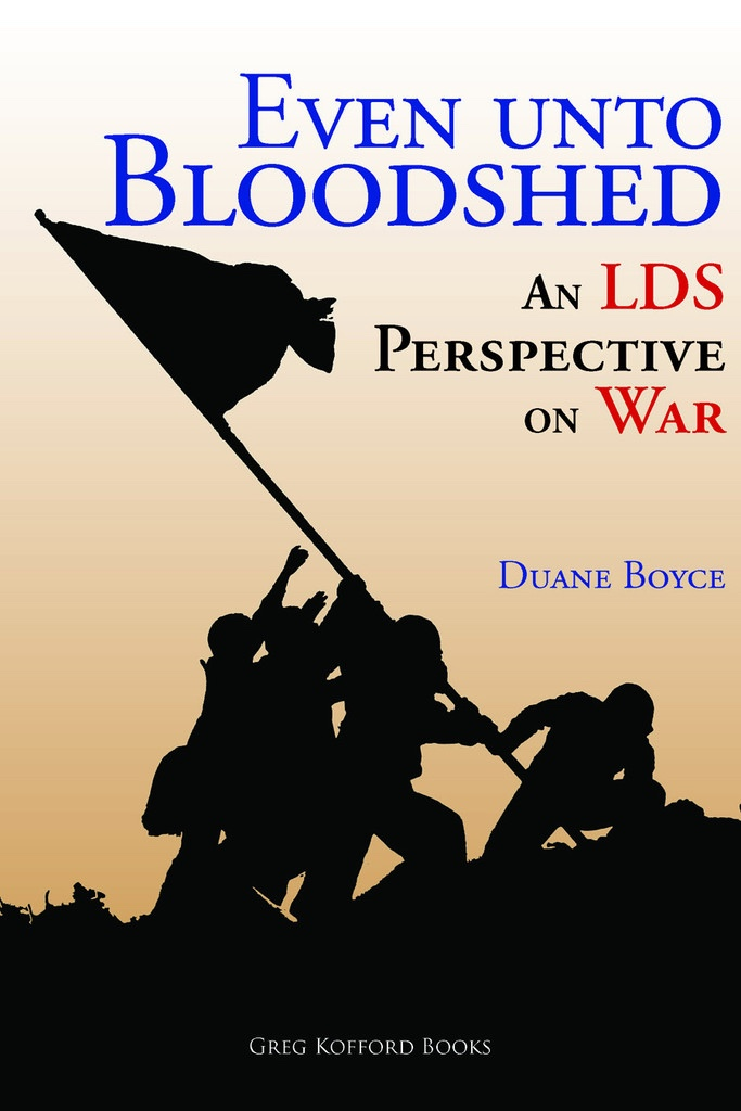 Image for Even unto Bloodshed: An LDS Perspective on War