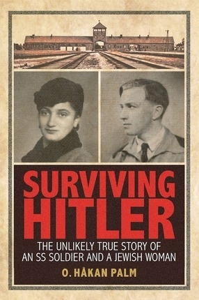 Image for Surviving Hitler;  The Unlikely True Story of an SS Soldier and a Jewish Woman