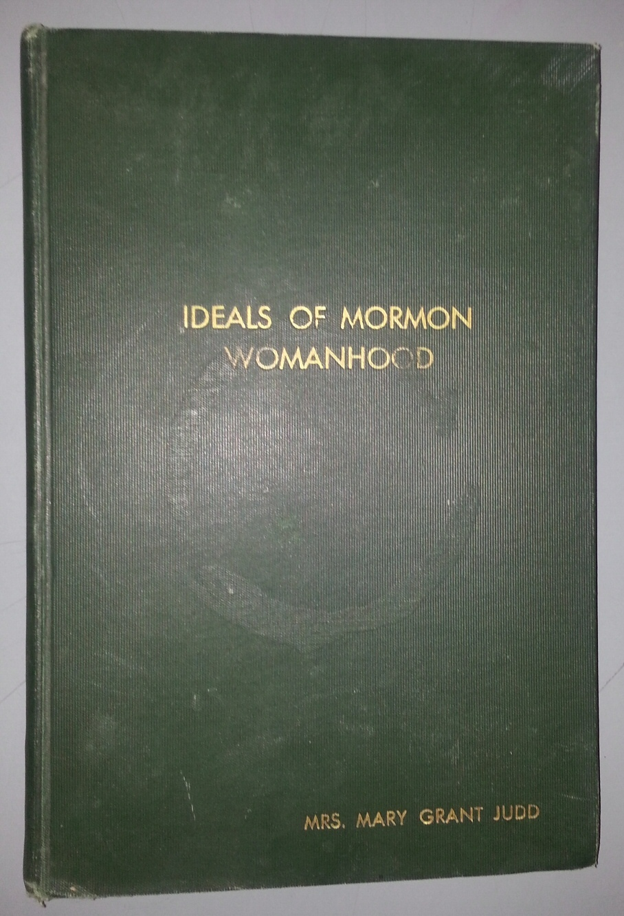 Image for Ideals of Mormon womanhood; For the Department for women and girls.