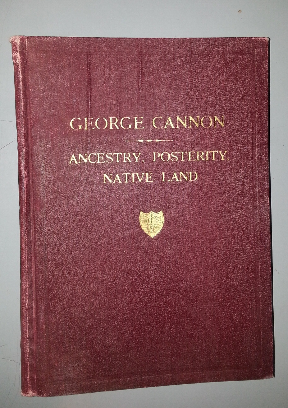 Image for George Cannon The Immigrant, Isle of Man, 1794 - St Louis, U.S.A., 1844 His Ancestry, His Life, His Native Land, His Posterity