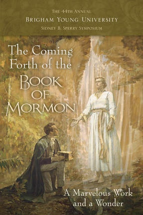 Image for The Coming Forth of the Book of Mormon: The 44th Annual BYU Sidney B. Sperry Symposium