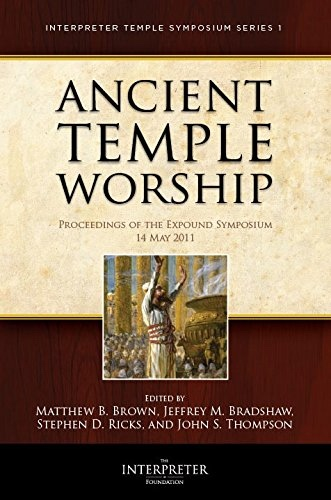 Image for Ancient Temple Worship - Proceedings of the Expound Symposium  - The Temple on Mount Zion Series 2 - 14 May 2011