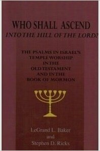 Image for Who Shall Ascend Into the Hill of the Lord? - The Psalms in Israels Temple Worship in the Old Testament and in the Book of Mormon