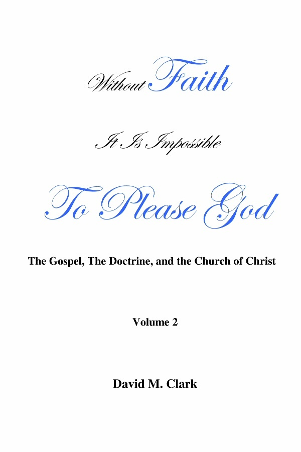 Image for Without Faith it is impossible to please God; A personal quest for salvation and exaltation. (Volume 2)