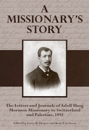 Image for A Missionary's Story;   The Letters and Journals of Adolf Haag, Mormon Missionary to Switzerland and Palestine, 1892