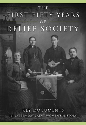 Image for The First Fifty Years of Relief Society;   Key Documents in Latter-day Saint Women's History