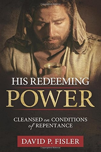 Image for His Redeeming Power: Cleansed on Conditions of Repentance