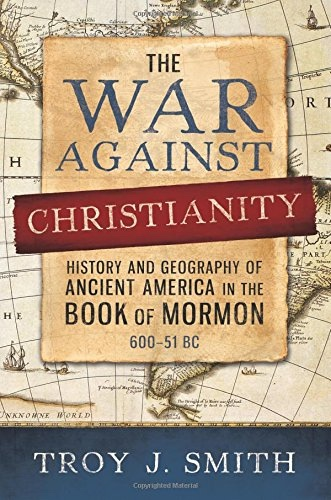 Image for The War against Christianity  History and Geography of Ancient America in the Book of Mormon