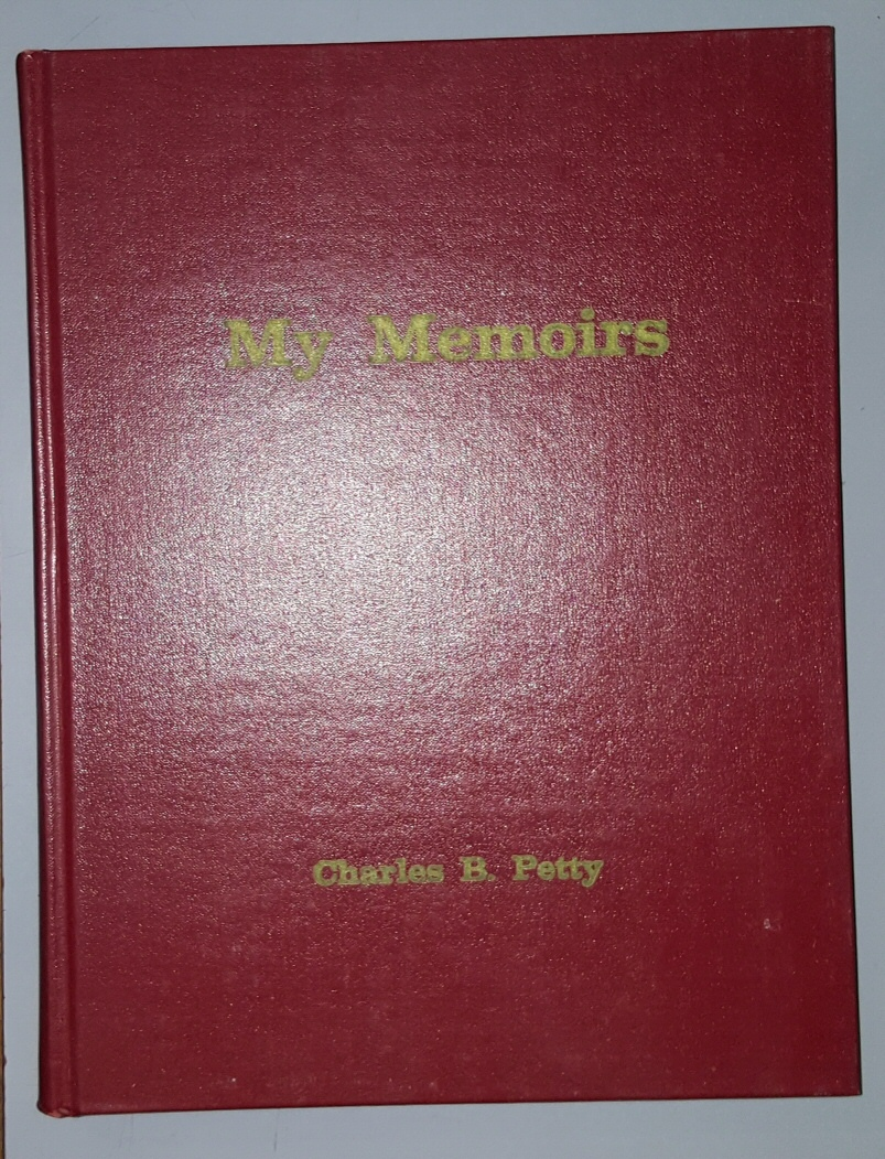 Image for My memoirs : a light-hearted and honest recollection of the experiences of Charles B. Petty, 20th Century pioneer of Southern Utah and successful Utah business executive