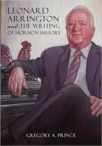 Image for Leonard Arrington and the Writing of Mormon History