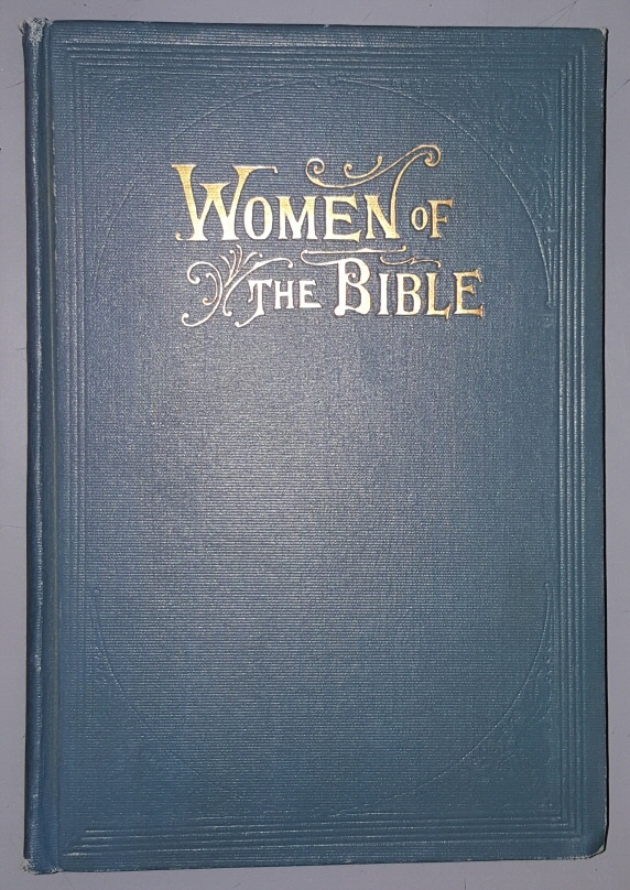 Image for WOMEN OF THE BIBLE - A Series of Story and Character Sketches of the Great Women Who Have Aided in Making Bible History