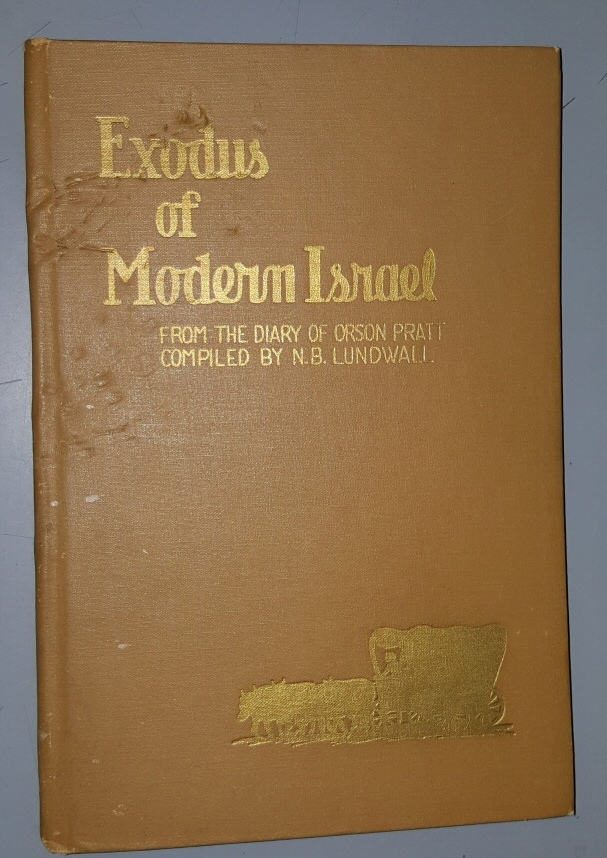 Image for EXODUS OF MODERN ISRAEL - Being the Daily Diary of Orson Pratt on the Exodus of the Latter-Day Saints from Nauvoo to the Rocky Mountains