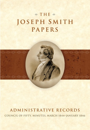 Image for The Joseph Smith Papers - Administrative Records: Council of Fifty, Minutes, March 1844-January 1846