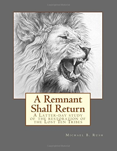 Image for A Remnant Shall Return: A Latter-day study of the restoration of the Lost Ten Tribes