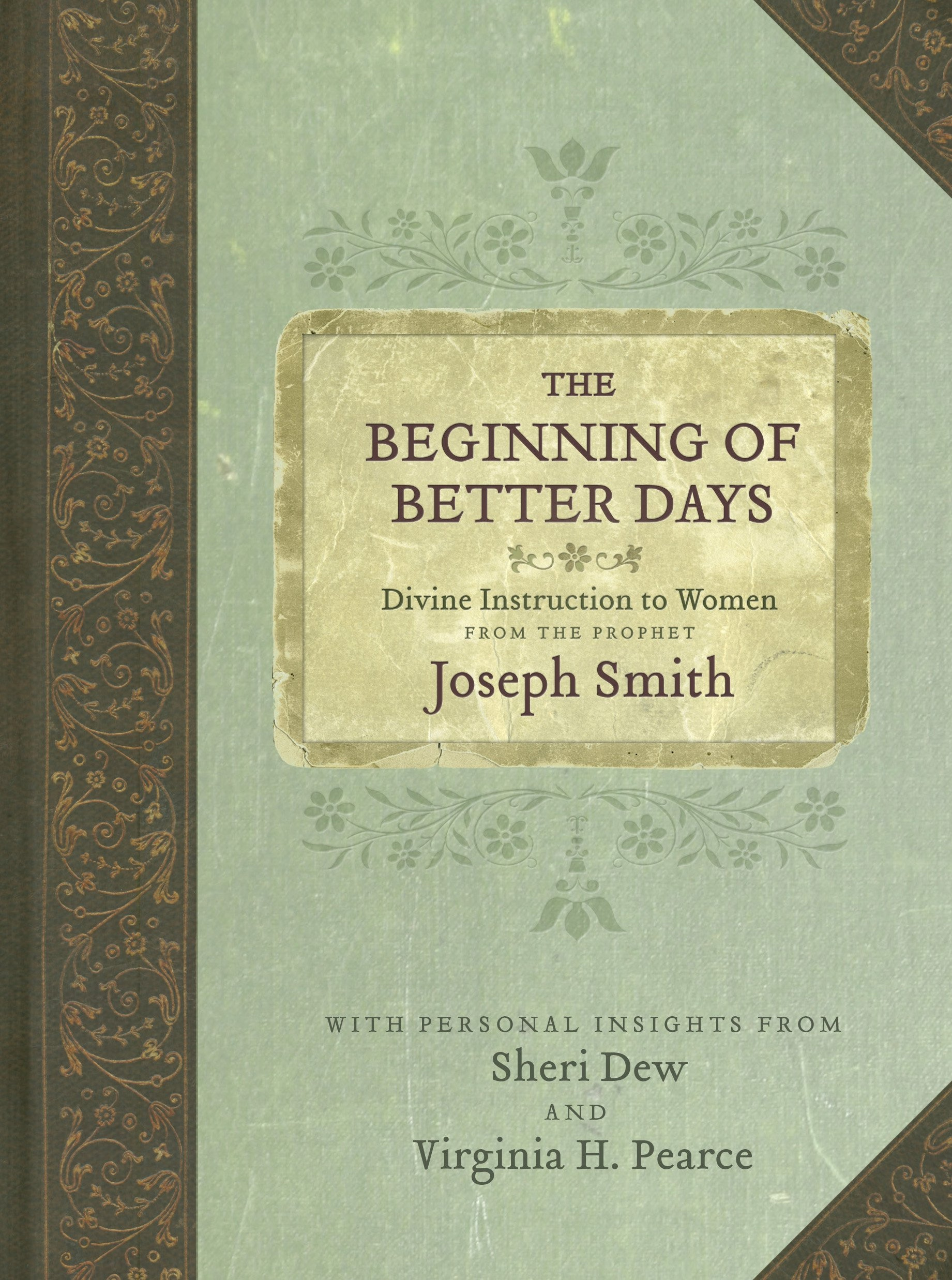 Image for The Beginning of Better Days: Divine Instruction to Women from the Prophet Joseph Smith