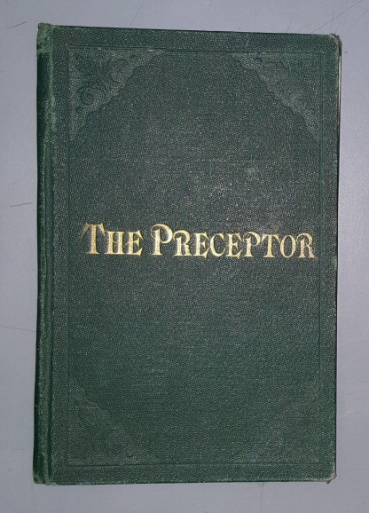 Image for The Preceptor. Being a Simple System for Enabling Young Men to Acquire a Knowledge of the Doctrines of the Gospel, and the Ability to Preach them