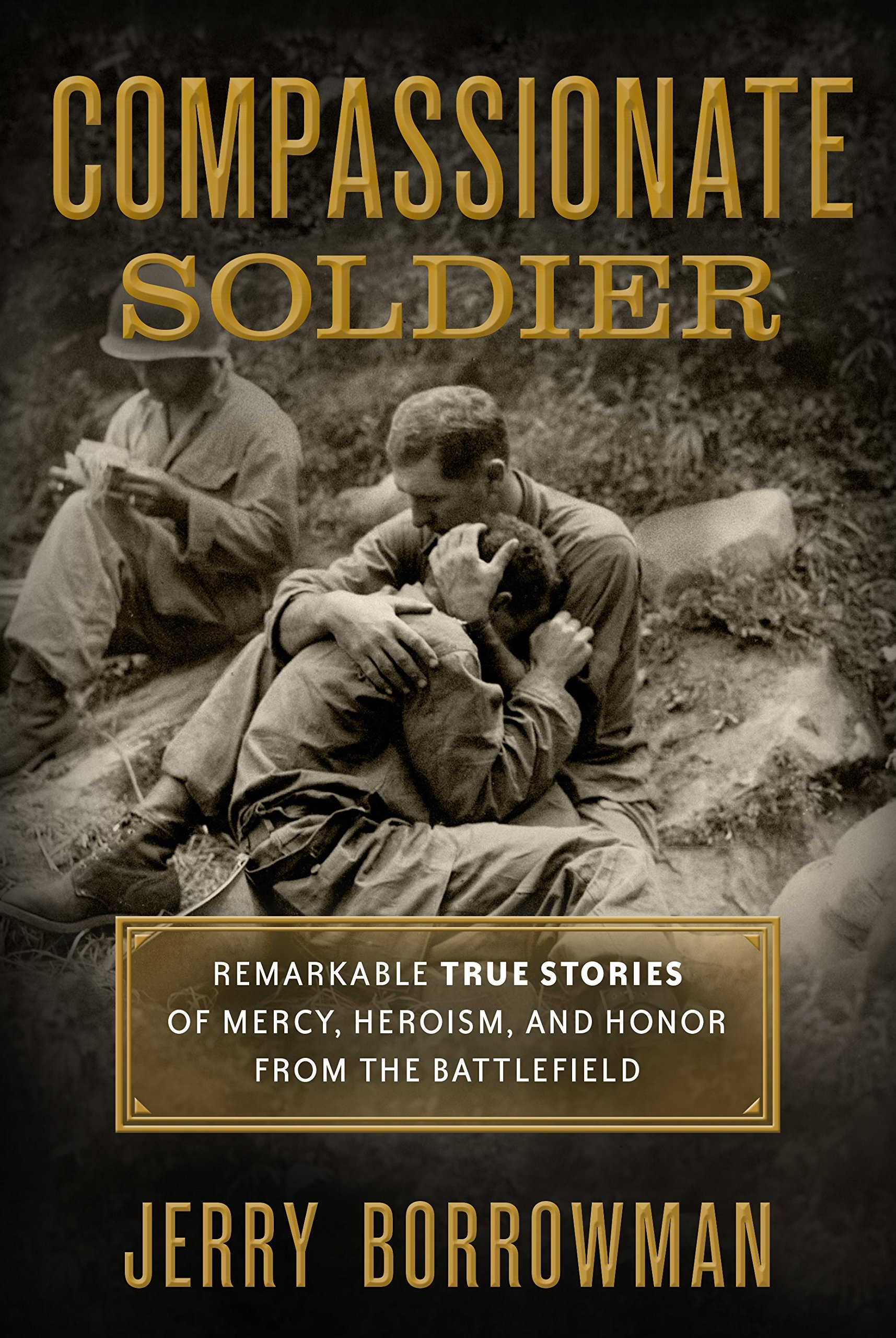 Image for Compassionate Soldier  Remarkable True Stories of Mercy, Heroism, and Honor from the Battlefield