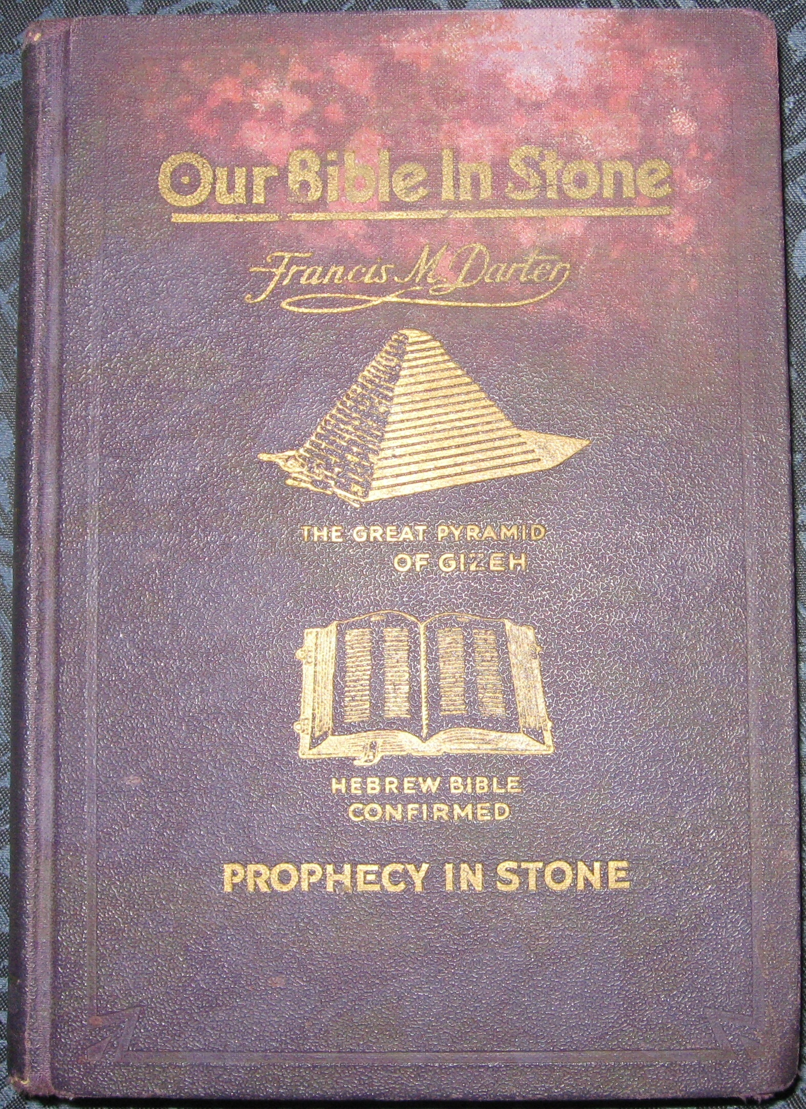 Image for OUR BIBLE IN STONE Its Divine Purpose and Present Day Message the Mystery of the Ages Unveiled