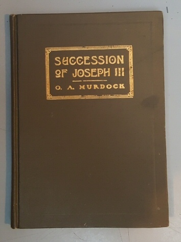 Image for SUCCESSION OF JOSEPH III. Is Joseph III the True Successor of Joseph the Prophet in the Office of President of the Church of Jesus Christ of Latter-day Saints. A Discussion Written by O. A. Murdock of Beaver City, Utah.