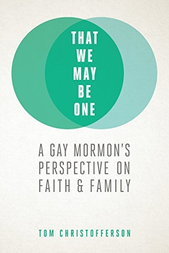 Image for That We May Be One: A Gay Mormon's Perspective on Faith and Family