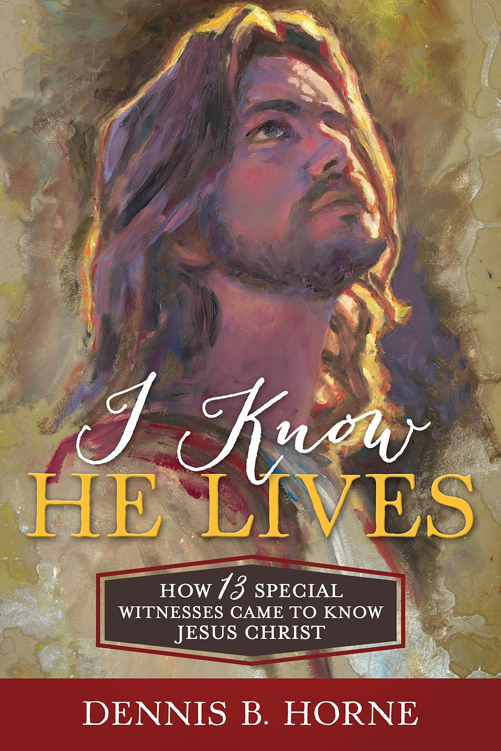 Image for I Know He Lives  How 13 Special Witnesses Came to Know Jesus Christ