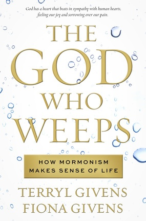 Image for The God Who Weeps -  How Mormonism Makes Sense of Life