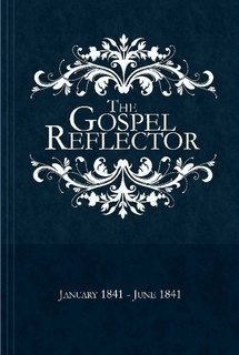 Image for The Gospel Reflector: (Reprint)  In Which the Doctrine of the Church of Jesus Christ of Latter-Day Saints Is Set Forth, and Scripture Evidence Adduced to Establish It
