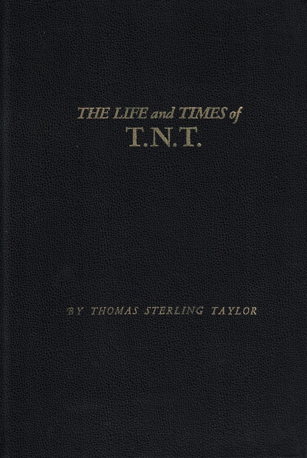 Image for The Life and Times on T. N. T.;  The Story of Thomas Nicholls Taylor