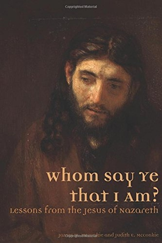 Image for Whom Say Ye That I Am? Lessons from the Jesus of Nazareth